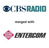 CBS Radio, Inc. merged with Entercom Communications Corporation,