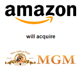 Amazon.com, Inc.,  will acquire Metro-Goldwyn-Mayer Studios